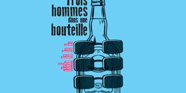 Trois hommes dans une bouteille - ANNULÉ